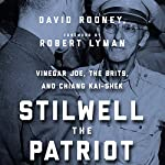 Stilwell the Patriot: Vinegar Joe, the Brits, and Chiang Kai-Shek | David Rooney,John S. Major - foreword