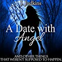 A Date with Angel: And Other Things That Weren't Supposed to Happen Hörbuch von J. Judkins Gesprochen von: Kendall Taylor