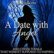 A Date with Angel: And Other Things That Weren't Supposed to Happen | J. Judkins
