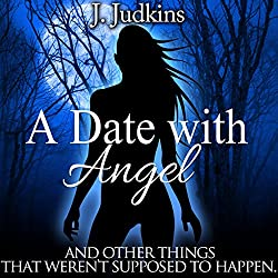 A Date with Angel: And Other Things That Weren't Supposed to Happen
