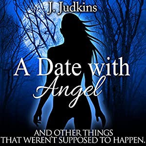 A Date with Angel: And Other Things That Weren't Supposed to Happen Hörbuch