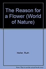 The Reason for a Flower (World of Nature) Library Binding