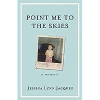 Point Me to the Skies: A Memoir