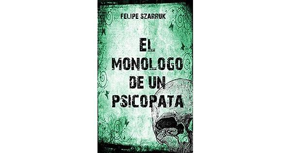 El monólogo de un piscópata eBook: Felipe Szarruk: Amazon.com.mx ...