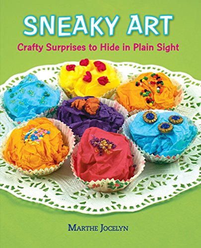 (Sneaky Art: Crafty Surprises to Hide in Plain Sight)