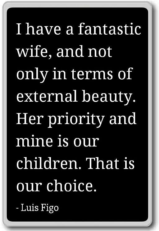 Tengo una fantástica esposa, y no sólo en términos de... - Luis ...