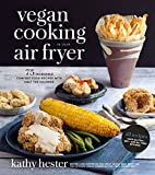 img - for Vegan Cooking in Your Air Fryer: 75 Incredible Comfort Food Recipes with Half the Calories book / textbook / text book
