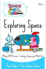 Exploring Space. Making Science,Technology, Engineering & Math Fun and Easy! (Ages 3-8) (Emmy and Ott The STEMBots) Kindle Edition