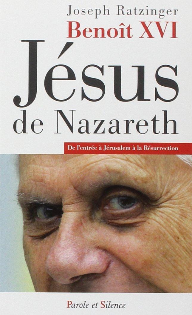 Jésus de Nazareth : De l'entrée à Jérusalem à la Résurrection Poche – 30 novembre 2012 Benoît XVI Joseph Ratzinger Parole et Silence Editions 2889181510