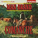 Comanche Audiobook by Max Brand Narrated by Eric G. Dove