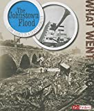 img - for The Johnstown Flood: Core Events of a Deadly Disaster (What Went Wrong?) book / textbook / text book