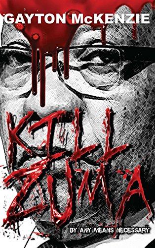 Kill Zuma By Any Means Necessary