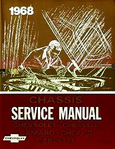 (A MUST FOR OWNERS, MECHANICS, RESTORERS -THE 1968 CHEVROLET REPAIR SHOP & SERVICE MANUAL INCLUDES: Biscayne, Bel Air, Impala, Caprice, Chevelle, 300, Deluxe, Malibu, Concours, Estate, SS-396, Chevy II, Nova, Camaro, RS, SS, Z-28, Corvette. CHEVY)