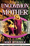 The Uncommon Mother, Mike Murdock, 1563941368