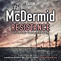 Resistance: BBC Radio 4 full-cast drama Radio/TV Program by Val McDermid Narrated by Gina McKee, Nitin Kundra, Chetna Pandya, Emily Pithon,  full cast