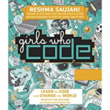 Girls Who Code: Learn to Code and Change the World | Livre audio Auteur(s) : Reshma Saujani Narrateur(s) : Reshma Saujani