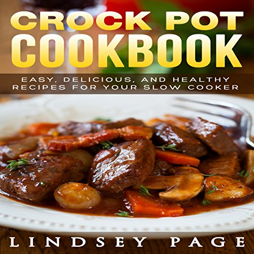Crock Pot Cookbook: Easy, Delicious, and Healthy Recipes for