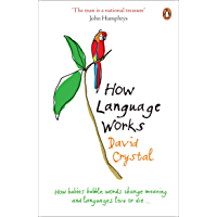 How Language Works: How Babies Babble, Words Change Meaning and Languages Live or Die (English Edition)