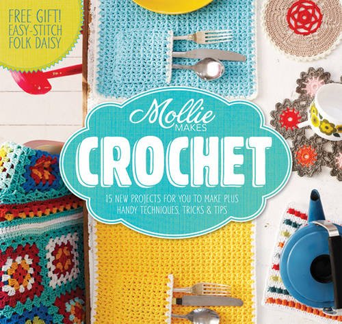 Mollie Makes: Crochet: Techniques, tricks & tips with 15 exclusive projects - Exclusive Crochet