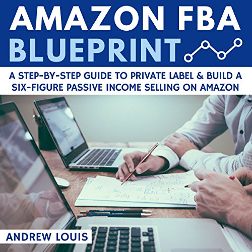 Pdf Money Amazon FBA Blueprint: A Step-By-Step Guide to Private Label & Build a Six-Figure Passive Income Selling on Amazon