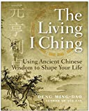 The Living I Ching: Using Ancient Chinese Wisdom To