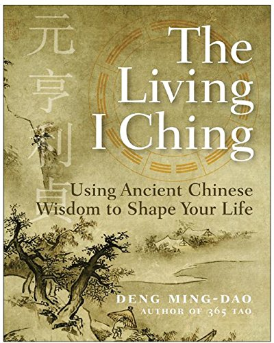 The Living I Ching: Using Ancient Chinese Wisdom to Shape Your Life pdf