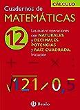 12 Cuatro operaciones con naturales y decimales Potencias y raíz (Castellano - Material Complementario - Cuadernos De Matemáticas)