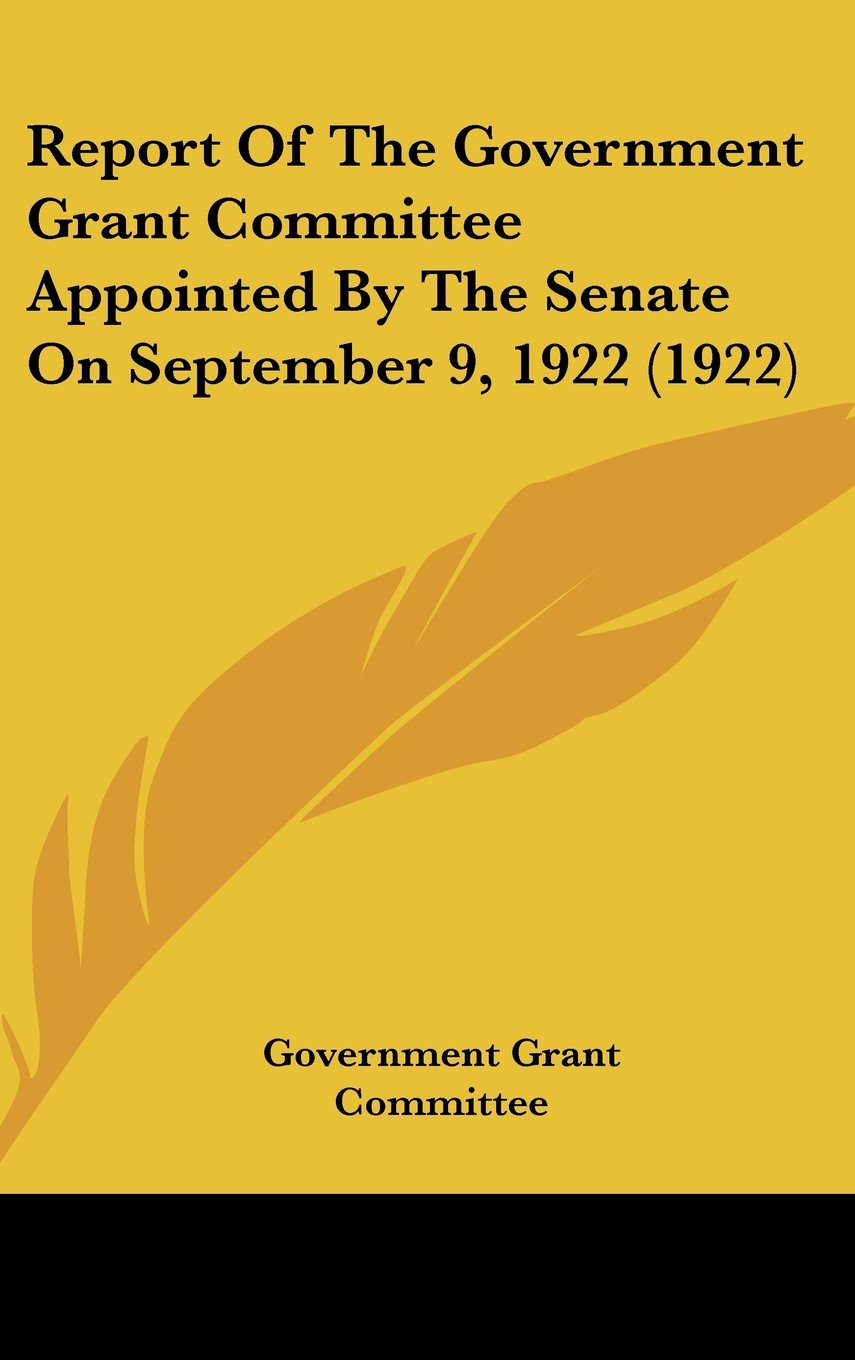 Download Report Of The Government Grant Committee Appointed By The Senate On September 9, 1922 (1922) pdf epub