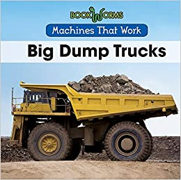 Big Dump Trucks >> Big Dump Trucks Bookworms Machines That Work Amy Hayes