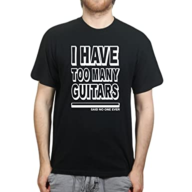 841c248e3d3 CPT I Have Too Many Guitars Said No One Ever T-Shirt  Amazon.co.uk  Clothing