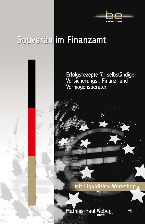 Souverän im Finanzamt: Erfolgsrezepte für selbständige Versicherungs-, Finanz- und Vermögensberater