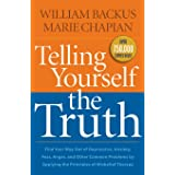 Telling Yourself the Truth: Find Your Way Out Of Depression, Anxiety, Fear, Anger, And Other Common Problems By Applying The
