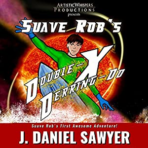 Suave Rob's Double-X Derring-Do! Audiobook