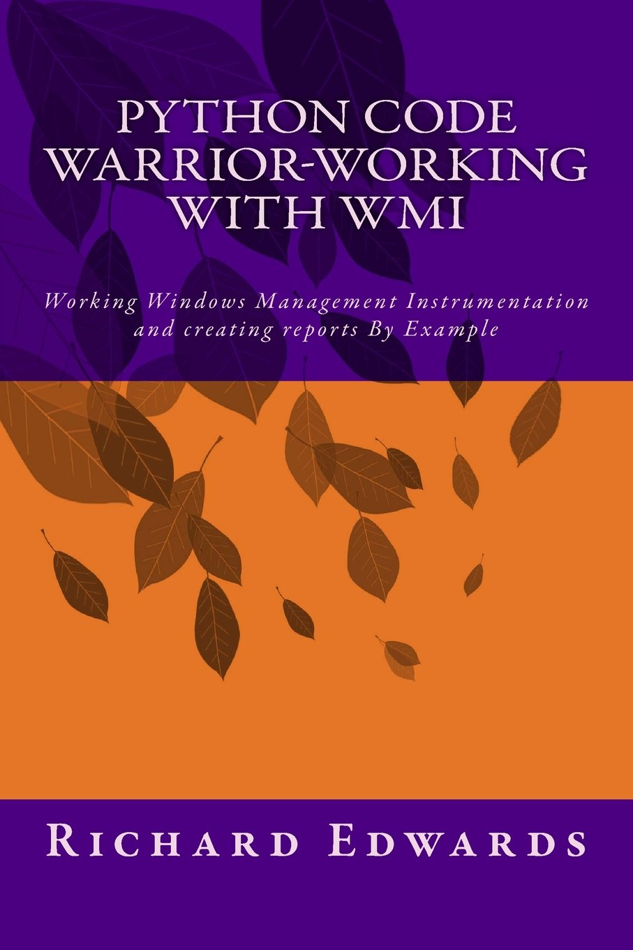 Download Python Code Warrior-Working with WMI: Working Windows Management Instrumentation and creating reports By Example ebook