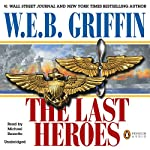 The Last Heroes: A Men at War Novel, Book 1 | W. E. B. Griffin