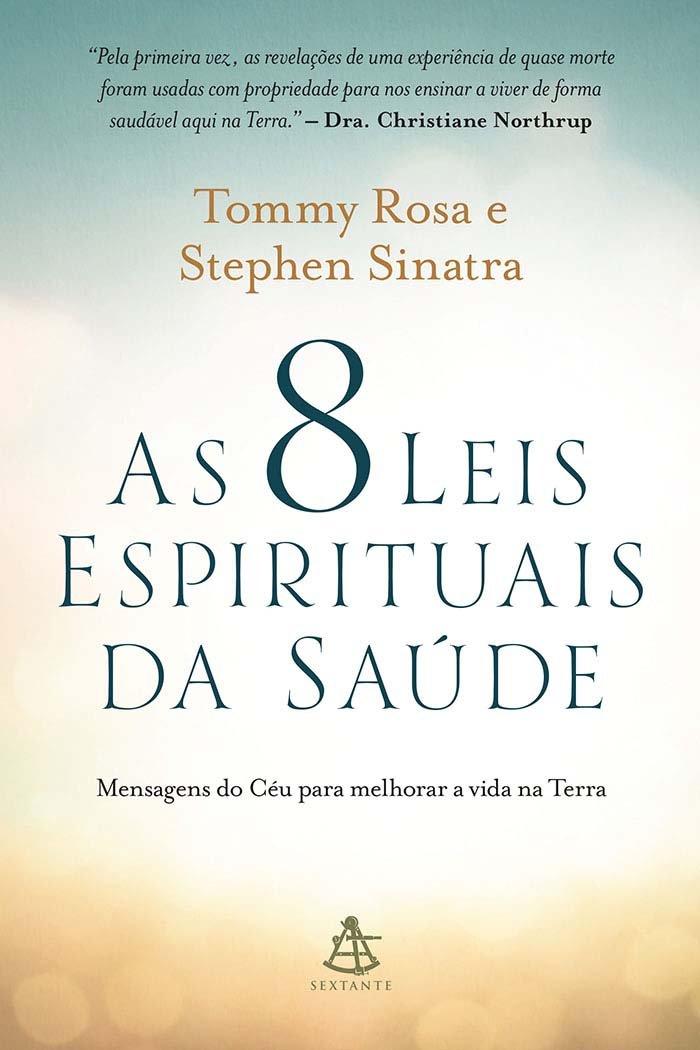 As 8 Leis Espirituais da Saúde. Mensagens do Céu Para Melhorar a Vida na Terra (Em Portuguese do Brasil) pdf epub