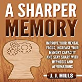 #2: A Sharper Memory: Improve Your Mental Focus, Increase Your Memory Capacity and Stay Sharp with Hypnosis and Affirmations