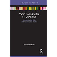 Tackling Health Inequalities: Reinventing the Role of Environmental Health (Routledge Focus on Environmental Health)