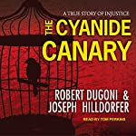 The Cyanide Canary: A True Story of Injustice | Joseph Hilldorfer,Robert Dugoni