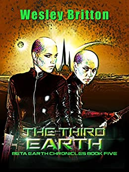 The Third Earth - The Beta-Earth Chronicles: Book Five by [Britton, Wesley]