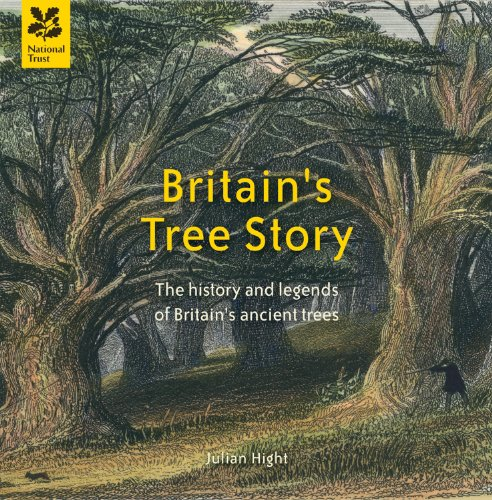 Britain's Tree Story: The History and Legends of Britain's Ancient Trees (National Trust History & Heritage) - British Trees