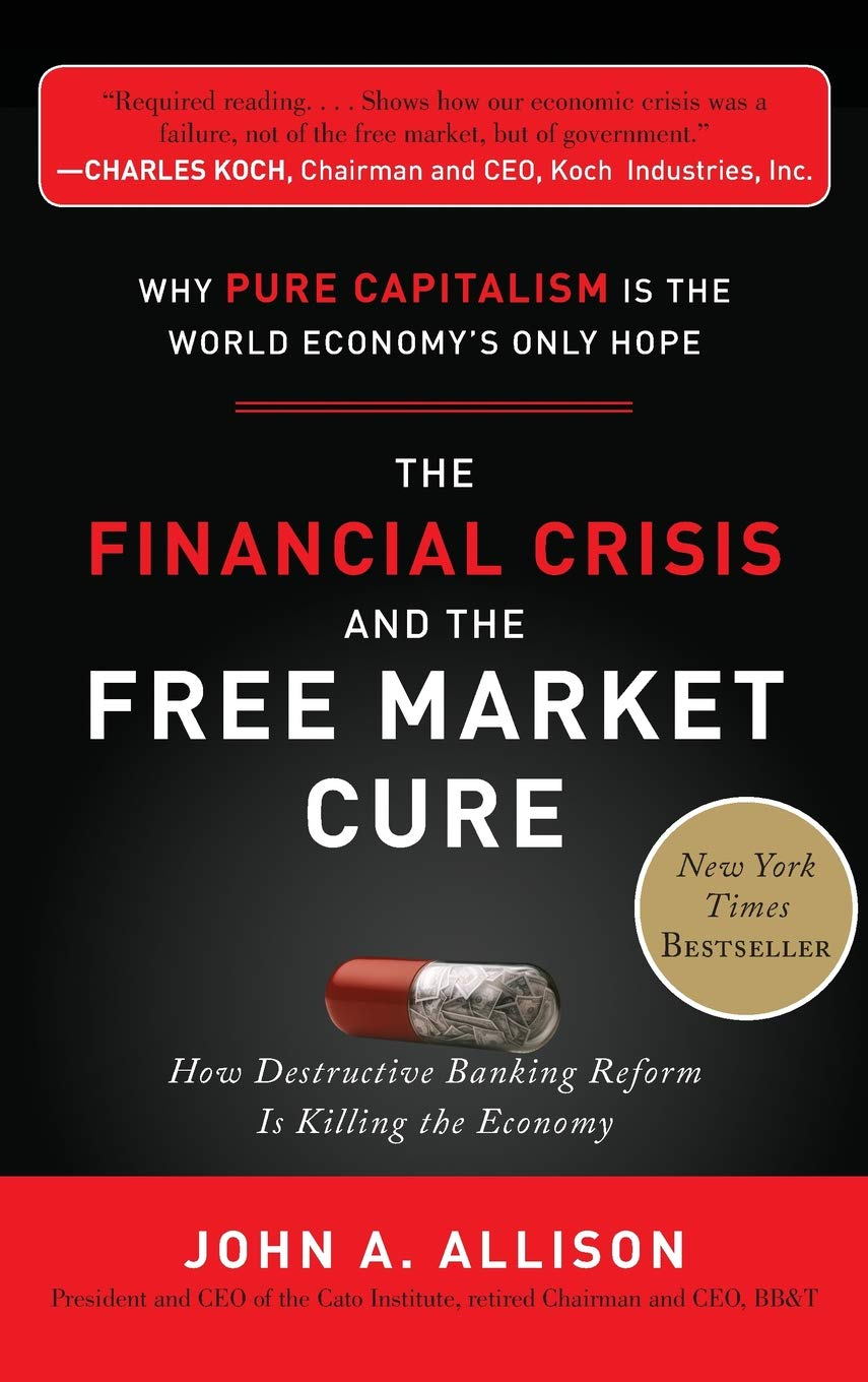 The Financial Crisis and the Free Market Cure: Why Pure