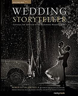 Wedding Storyteller, Volume 1: Elevating the Approach to Photographing Wedding Stories by [Valenzuela, Roberto]