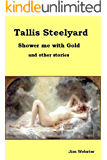 Tallis Steelyard, shower me with gold and other stories.