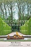 Gardener of Versailles: My Life in the World's Grandest Garden
