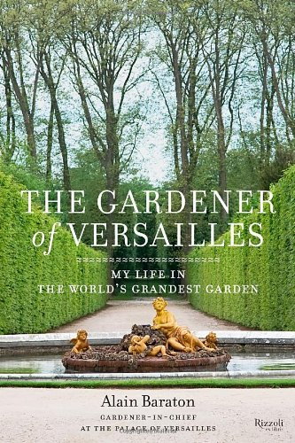 Gardener of Versailles: My Life in the World's Grandest Garden