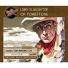 Luke Slaughter of Tombstone Radio/TV Program by  CBS Radio Narrated by Sam Buffington