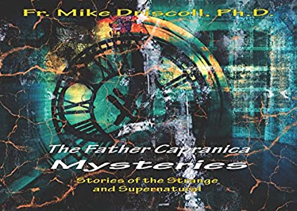 The Father Capranica Mysteries: Stories of the Strange and Supernatural - Kindle edition by Driscoll, Fr. Mike, Dickow, Cheryl. Religion & Spirituality Kindle eBooks @ Amazon.com.
