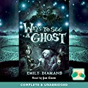 Ways to See a Ghost Audiobook by Emily Diamand Narrated by Joe Coen