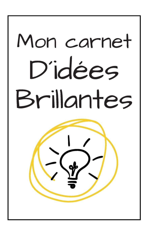 Mon Journal D Idees Brillantes Une Idee Cadeau D Anniversaire Noel Pour La Rentree Des Classes Pour Une Fille Un Garcon Un Homme Ou Une Femme French Edition Publishing Martin Denis 9781089489191 Amazon Com Books
